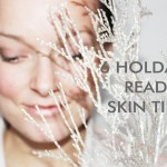6 Holiday Ready Skin Tips!