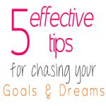 5 Effective Ways to Chase Your Goals and Dreams