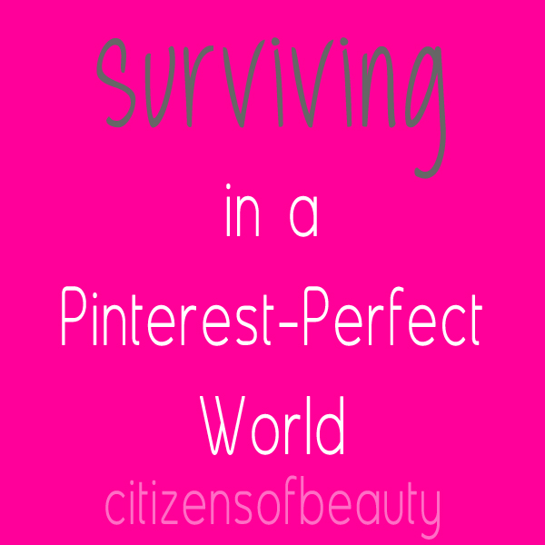 Pinterest Perfect world How to Survive in a Pinterest Perfect World