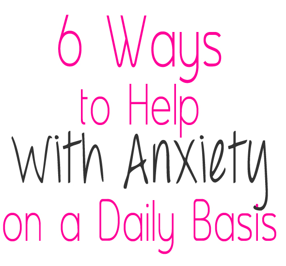anxiety and stress relief tips 1 6 Ways to Help With Anxiety on a Daily Basis