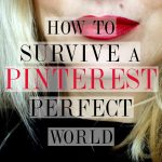 How to Survive in a Pinterest Perfect World