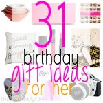 31 Birthday Gift Ideas for Her
