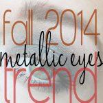 Fall 2014 Makeup Trends: Metallics
