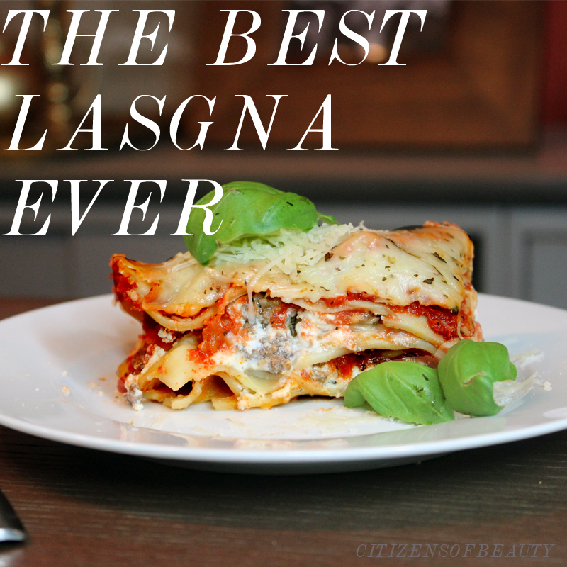 The Best Lasagna Recipe Ever - Citizens of Beauty