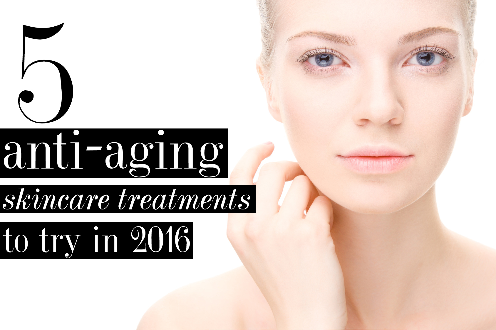anti-aging skincare treatments to try in 2016