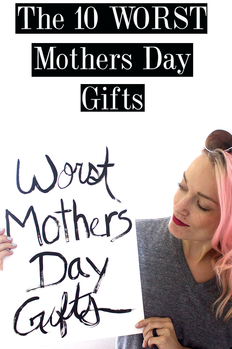 10 of the WORST Mothers Day Gifts Ever - Citizens of Beauty