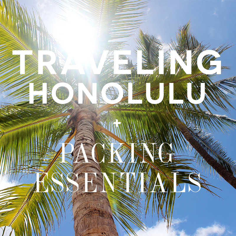 traveling Honolulu and packing essentials