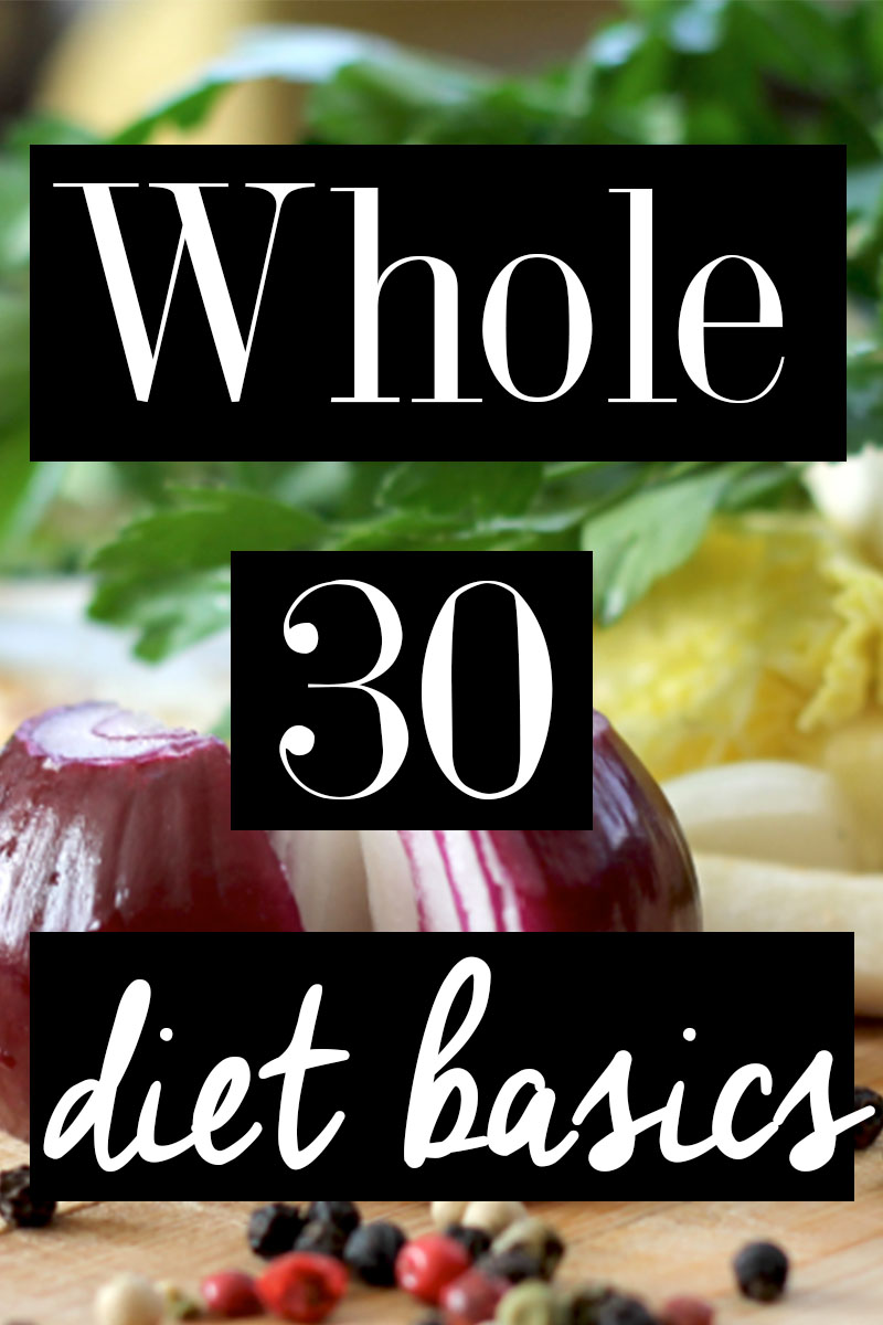 Learn the Whole 30 Diet Basics and what foods are approved with these simple instructions.