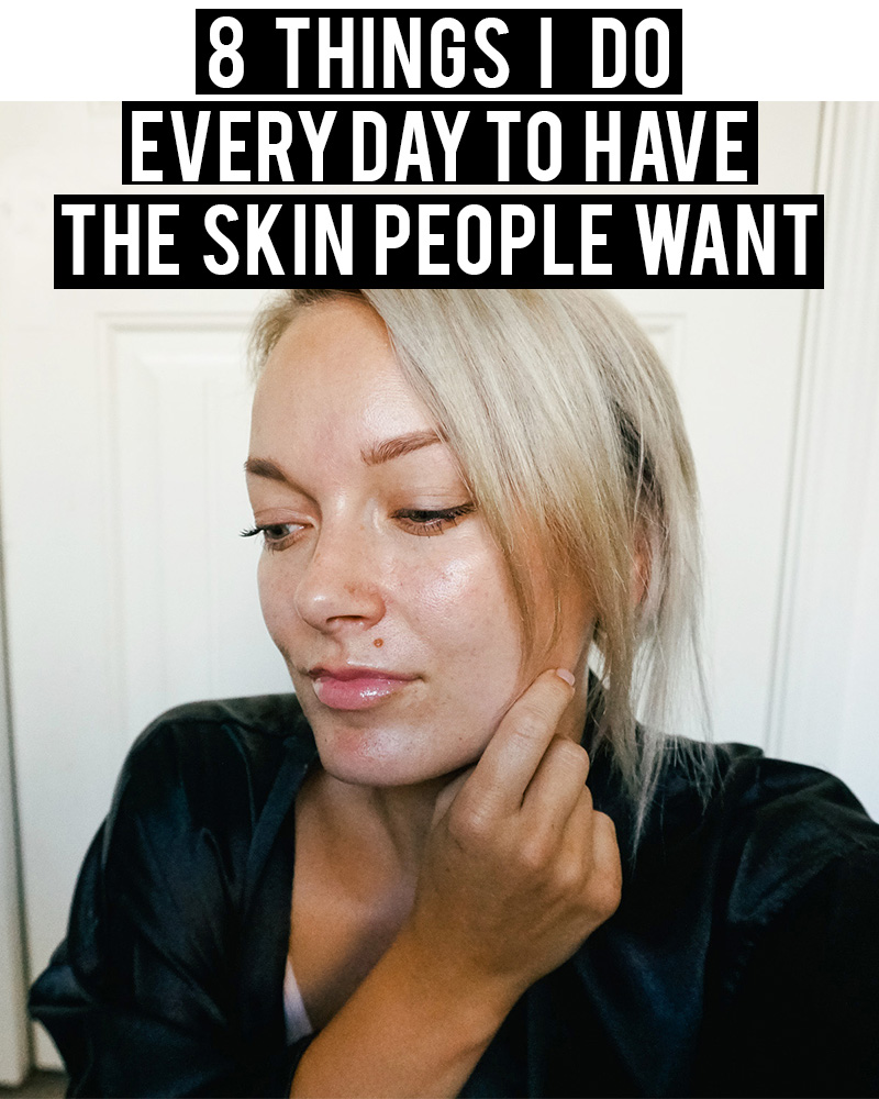 8 things I do everyday to have the skin people really want by Austin, TX skincare blogger Kendra Stanton