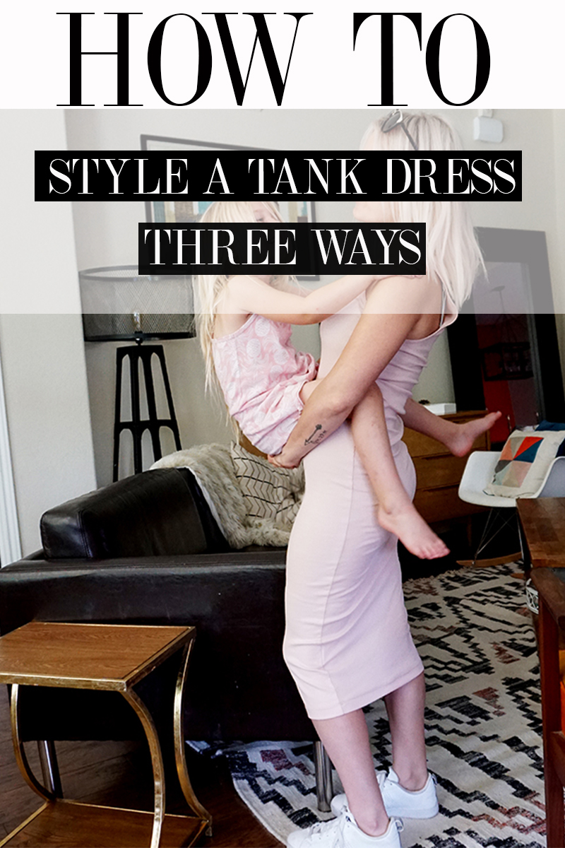 HOW TO SYLE A TANK DRESS THREE DIFFERENT WAYS