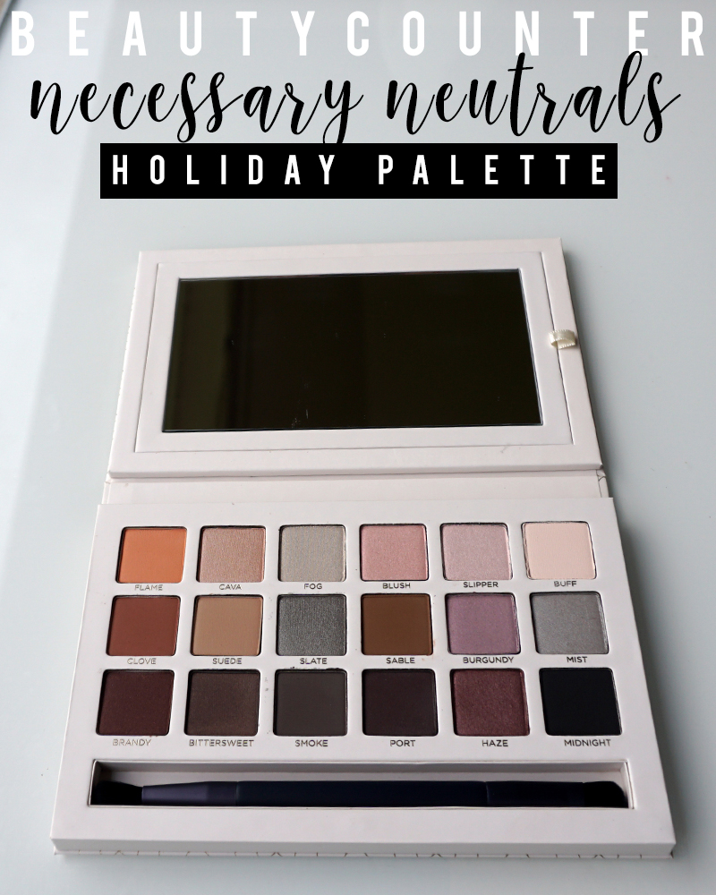 Beautycounter Holiday 2018 Necessary Neutrals Palette is a non-toxic and safe eyeshadow set that's perfect for creating tons of beautiful looks for day and night.
