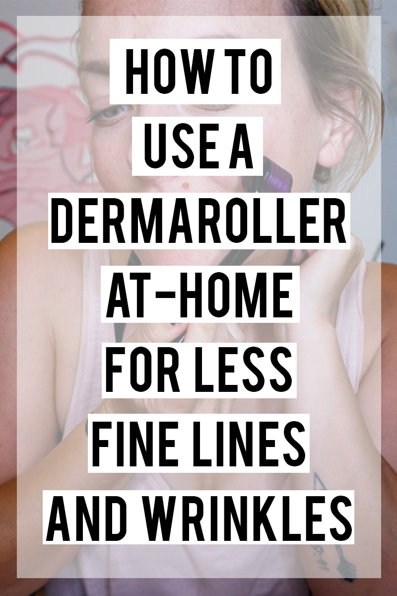 how to use a dermaroller at home for less fine lines and wrinkles