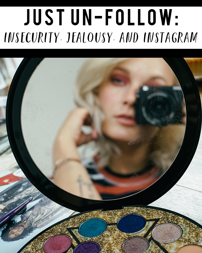 just unfollow- advice on batteling jealousy and insecurity on Instagram