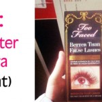 Review: My Brawl With The Too Faced Better Than False Lashes Mascara