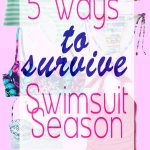 5 ways to Survive Swimsuit Season