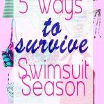 5 ways to Survive Swimsuit Season