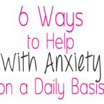 6 Ways to Help With Anxiety on a Daily Basis