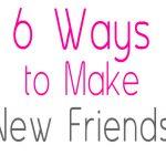 6 Ways to Make New Friends