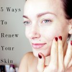 5 Ways to Renew Your Skin From the Inside Out in 2015